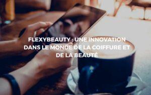 Flexybeauty: Digitaliser les TPE et PME dans le secteur de la beauté